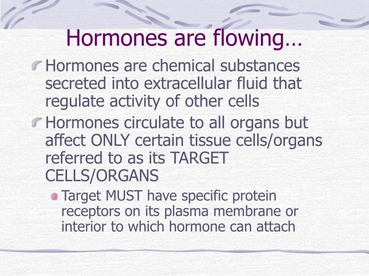 Hormones are flowing