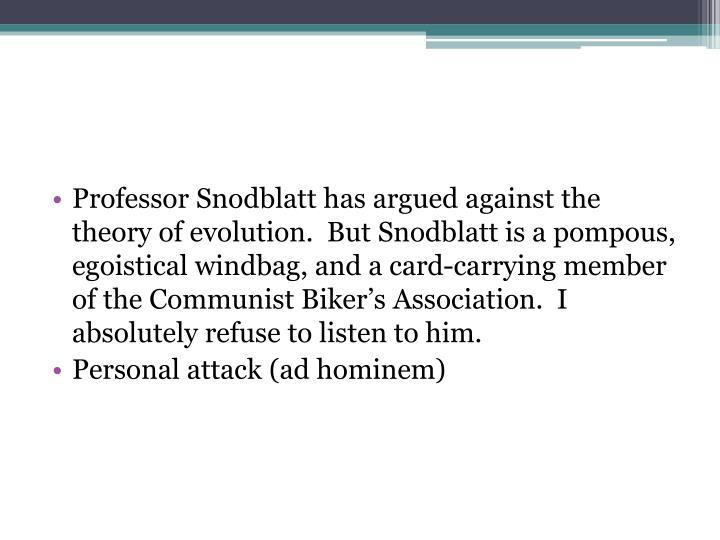 Professor Snodblatt has argued against the theory of evolution.  But Snodblatt is a pompous, egoisti...