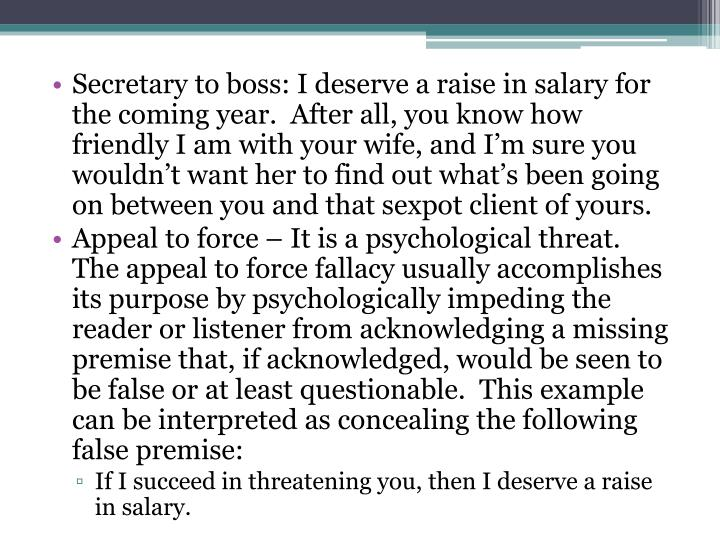 Secretary to boss: I deserve a raise in salary for the coming year.  After all, you know how friendly I am with your wife, and I'm sure you wouldn't want her to find out what's been going on between you and that sexpot client of yours.