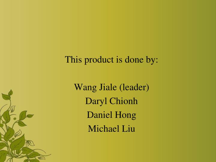 This product is done by: