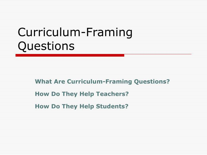 PPT - Curriculum-Framing Questions PowerPoint Presentation - ID:3108918