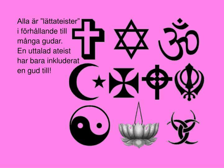 """Alla är """"lättateister"""" i förhållande till många gudar."""