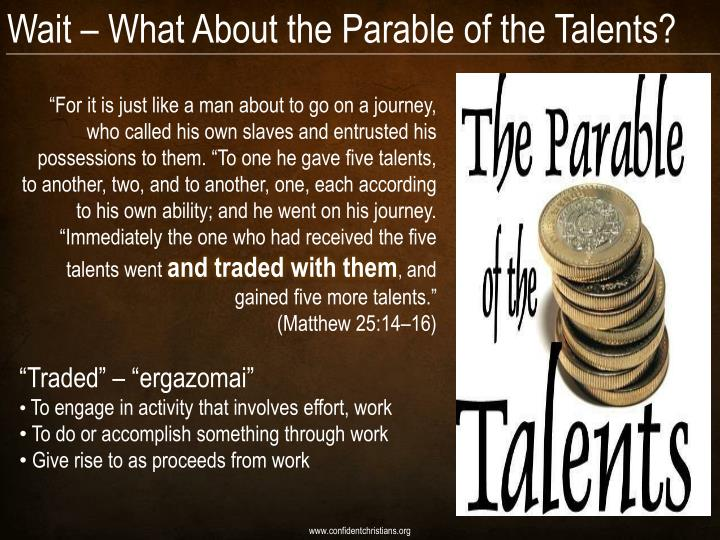 Wait – What About the Parable of the Talents?