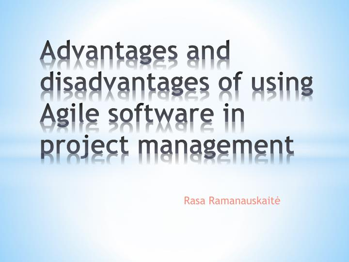advantages and disadvantages of using agile software in project management n.
