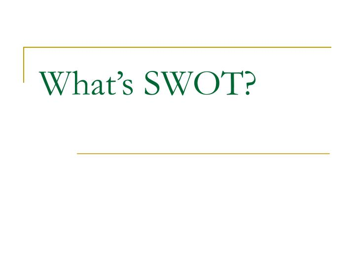 ppt what s swot powerpoint presentation id 3109323