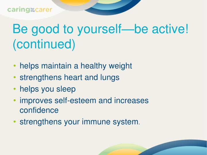 Be good to yourself—be active! (continued)