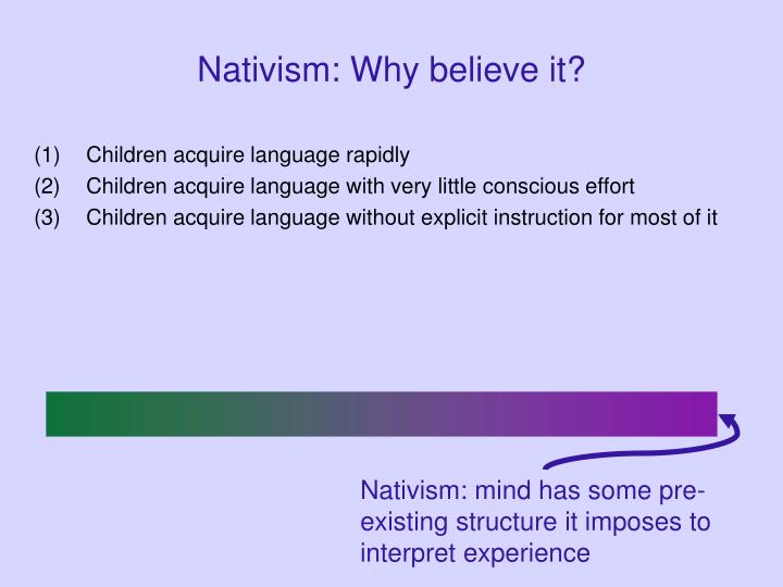 Nativism: Why believe it?
