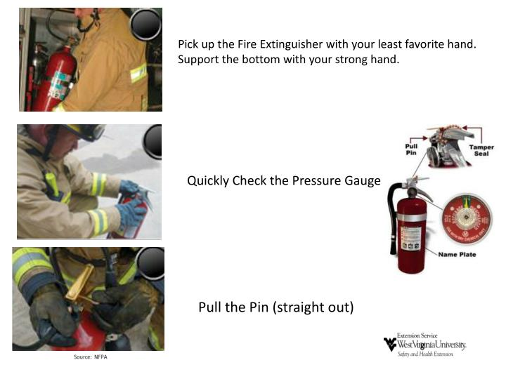 Pick up the Fire Extinguisher with your least favorite hand.