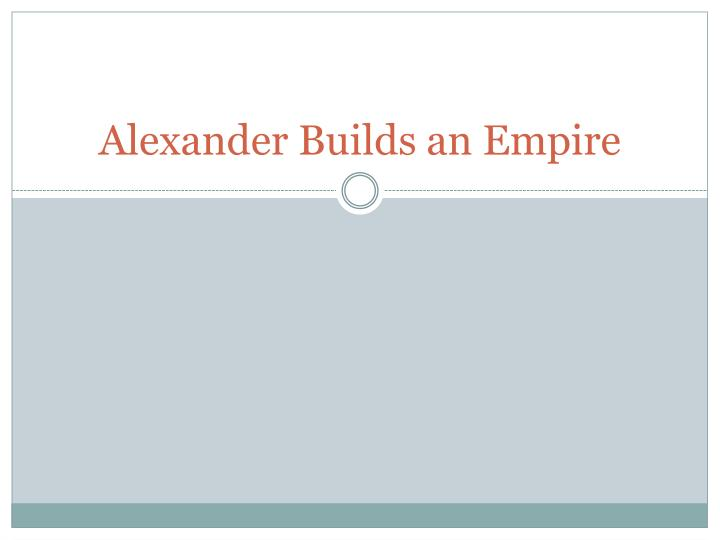 alexander builds an empire n.