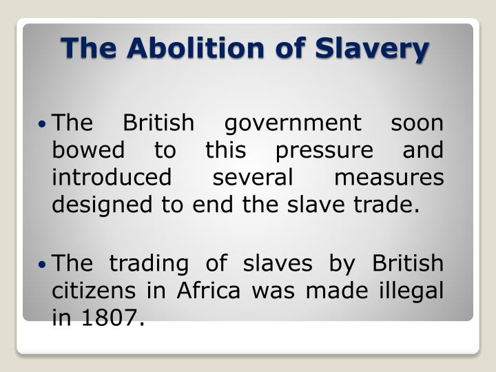 The British government soon bowed to this pressure and introduced several measures designed to end the slave trade.