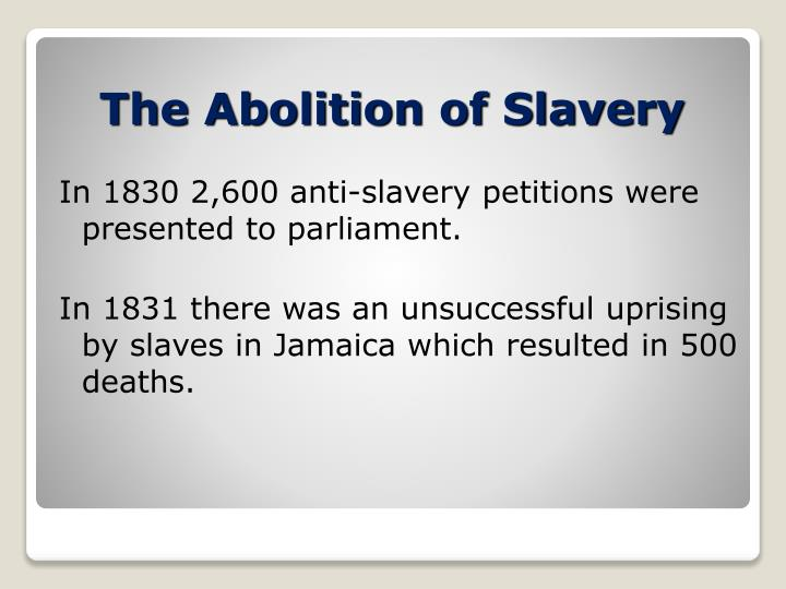 In 1830 2,600 anti-slavery petitions were presented to parliament.