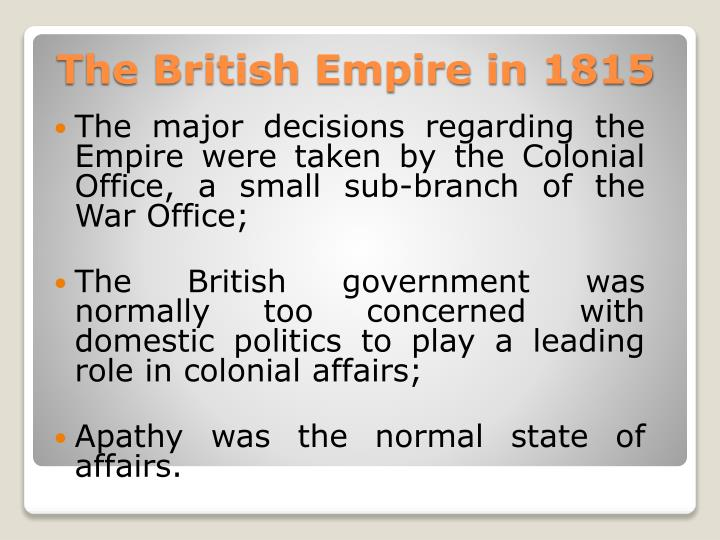 The major decisions regarding the Empire were taken by the Colonial Office, a small sub-branch of the War Office;