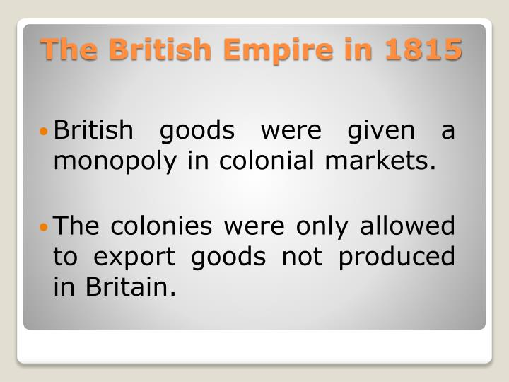 British goods were given a monopoly in colonial markets.