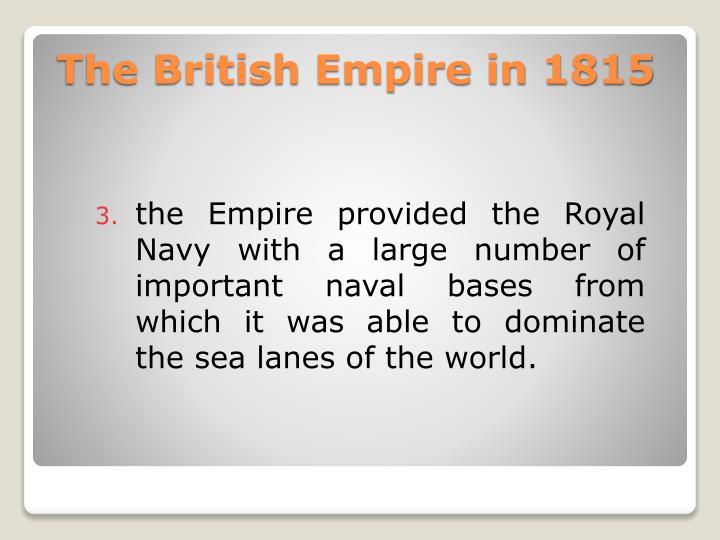 the Empire provided the Royal Navy with a large number of important naval bases from which it was able to dominate the sea lanes of the world.