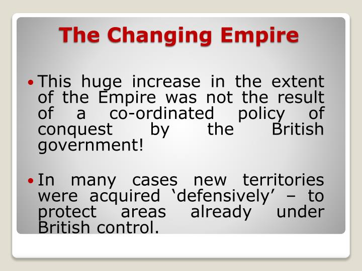 This huge increase in the extent of the Empire was not the result of a co-ordinated policy of conquest by the British government!
