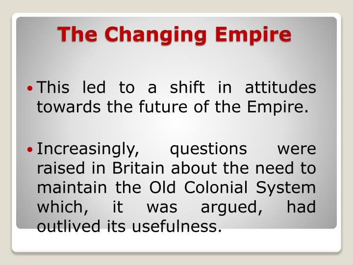 This led to a shift in attitudes towards the future of the Empire.