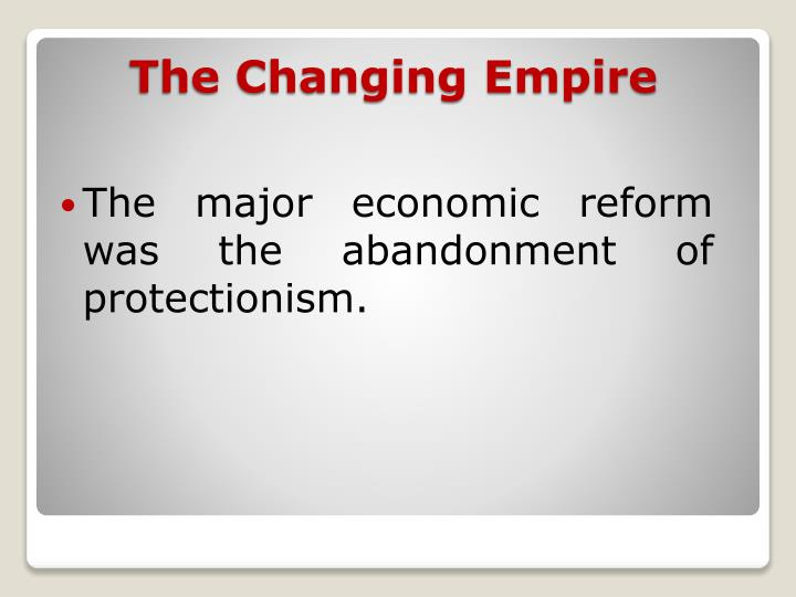 The major economic reform was the abandonment of protectionism.