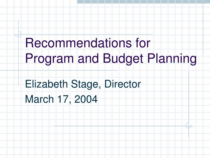 Recommendations for program and budget planning
