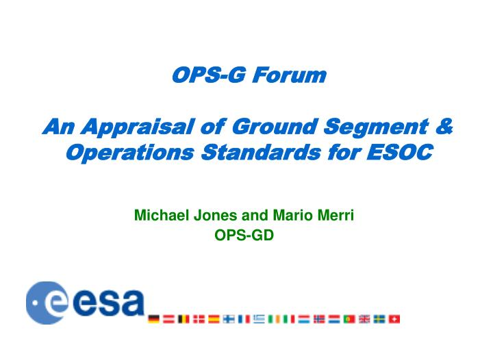 Ops g forum an appraisal of ground segment operations standards for esoc
