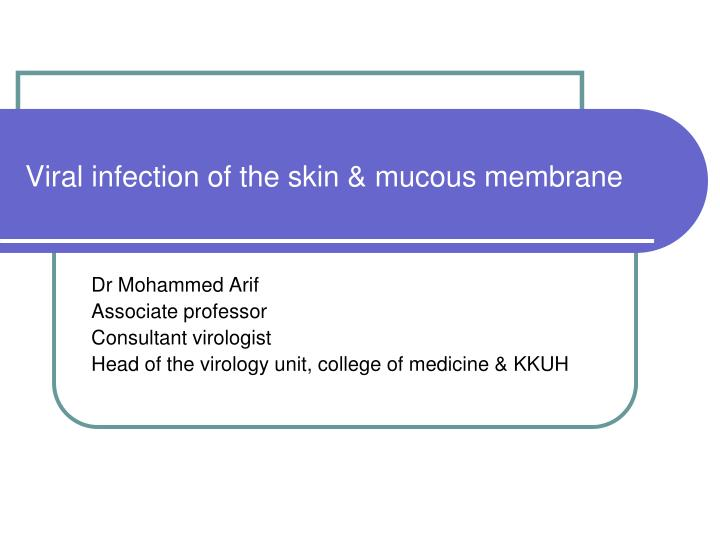 viral infection of the skin mucous membrane n.