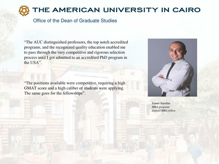 """The AUC distinguished professors, the top notch accredited programs, and the recognized quality education enabled me to pass through the very competitive and rigorous selection process until I got admitted to an accredited PhD program in the USA""."
