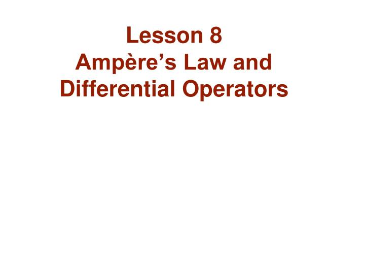 lesson 8 amp re s law and differential operators n.