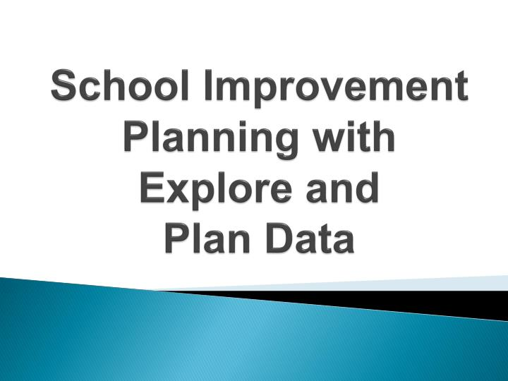 school improvement planning with explore and plan data n.