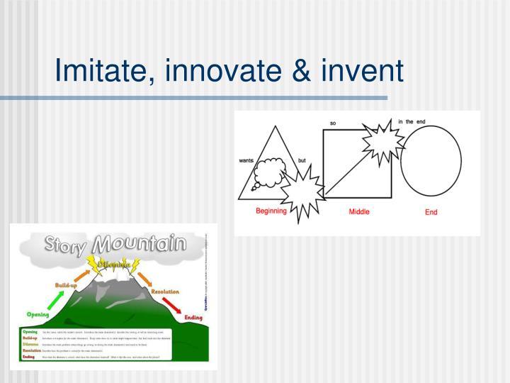 Imitate, innovate & invent