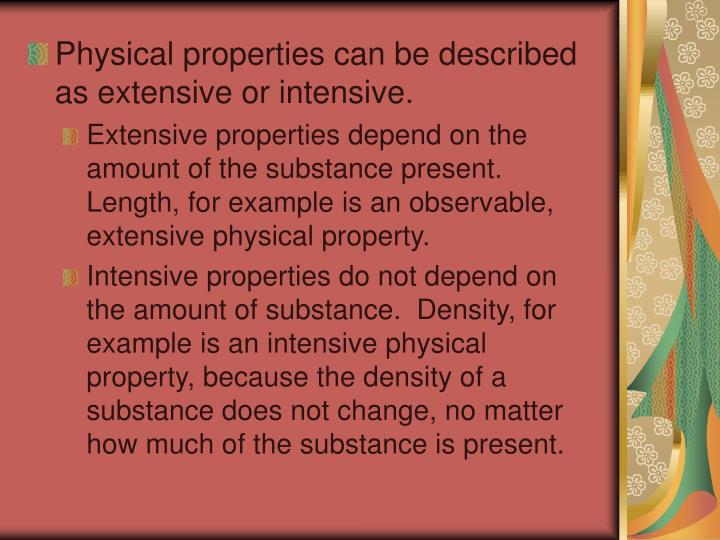 Physical properties can be described as extensive or intensive.