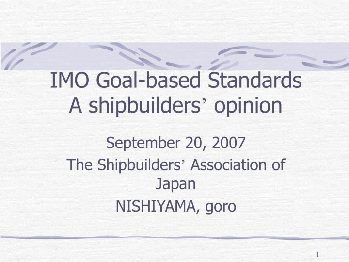 Imo goal based standards a shipbuilders opinion