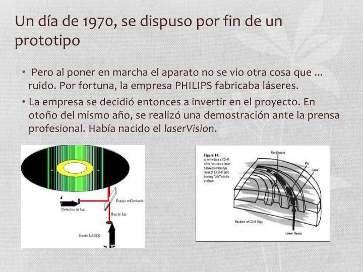 Un día de 1970, se dispuso por fin de un prototipo