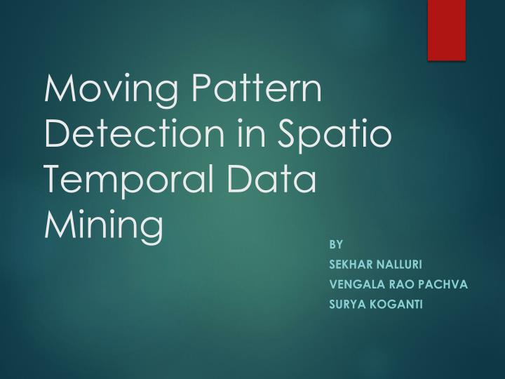 moving pattern detection in spatio temporal data mining n.
