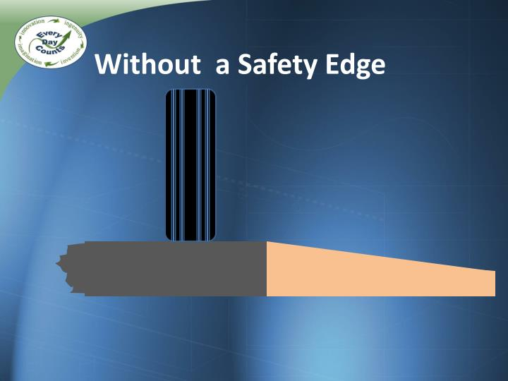 Without  a Safety Edge
