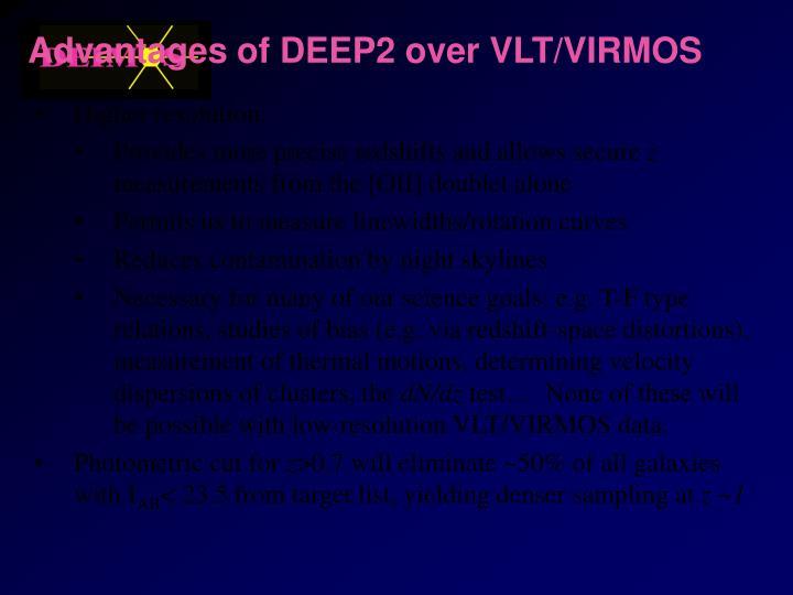 Advantages of DEEP2 over VLT/VIRMOS