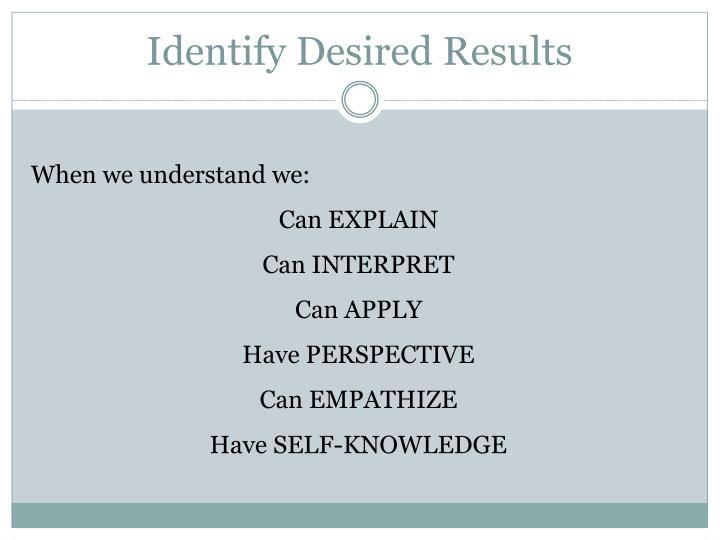 Identify Desired Results