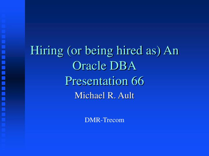 hiring or being hired as an oracle dba presentation 66 n.