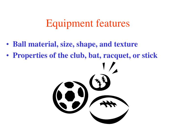 Equipment features