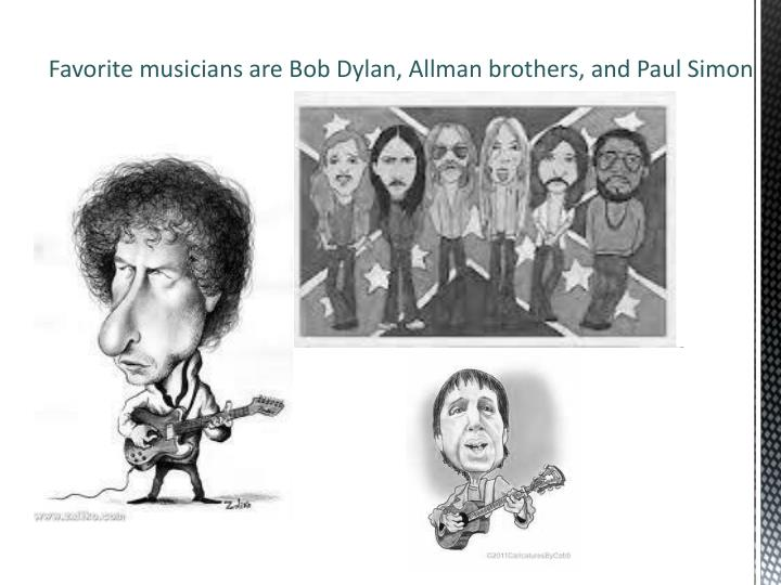 Favorite musicians are Bob Dylan, Allman brothers, and Paul Simon