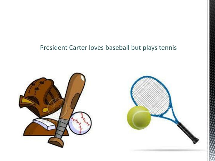 Favorite sport is baseball though he played tennis