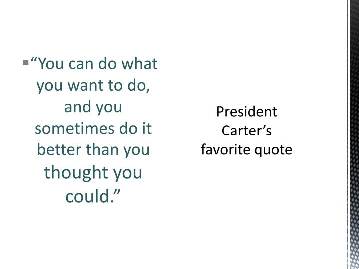 """""""You can do what you want to do, and you sometimes do it better than you"""