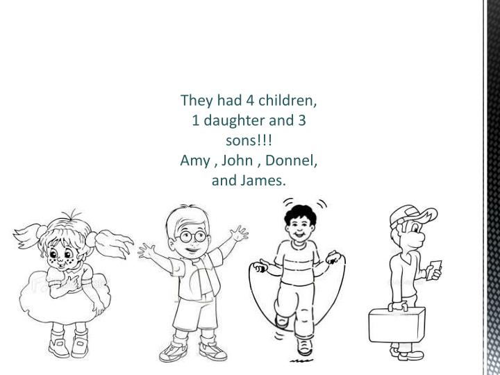 They had 4 children, 1 daughter and 3 sons!!!