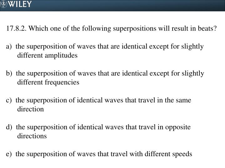 17.8.2. Which one of the following superpositions will result in beats?