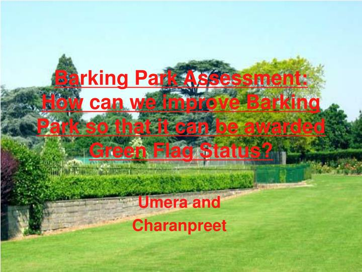barking park assessment how can we improve barking park so that it can be awarded green flag status n.