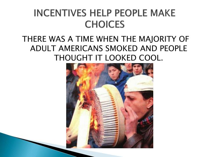 INCENTIVES HELP PEOPLE MAKE CHOICES