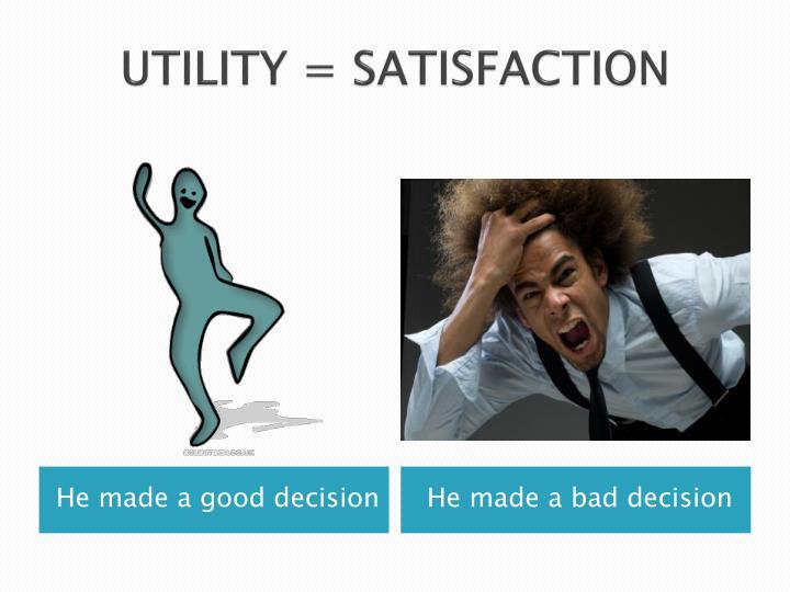 UTILITY = SATISFACTION