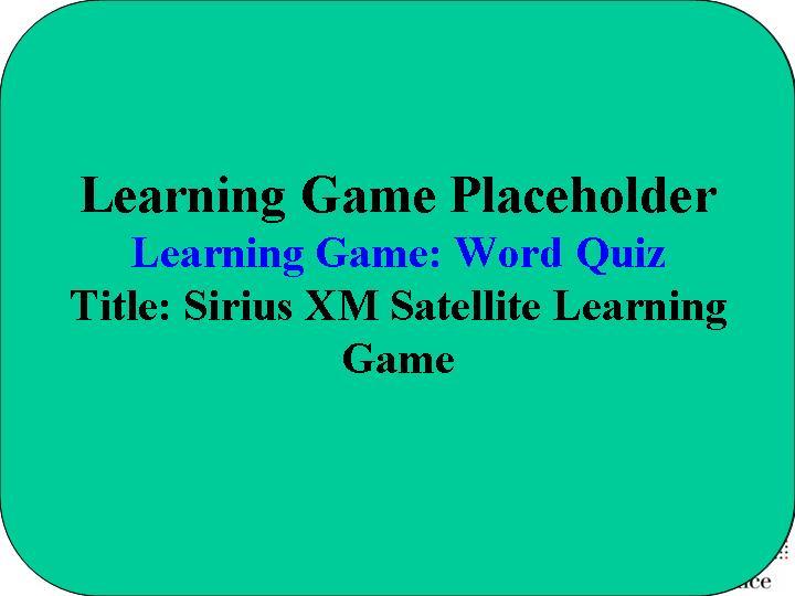 Sirius XM Satellite Learning Game