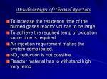 disadvantages of thermal reactors