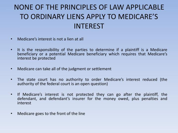 NONE OF THE PRINCIPLES OF LAW APPLICABLE TO ORDINARY LIENS APPLY TO MEDICARE'S INTEREST
