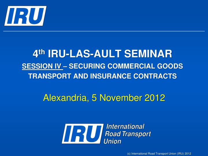 4 th iru las ault seminar session iv securing commercial goods transport and insurance contracts