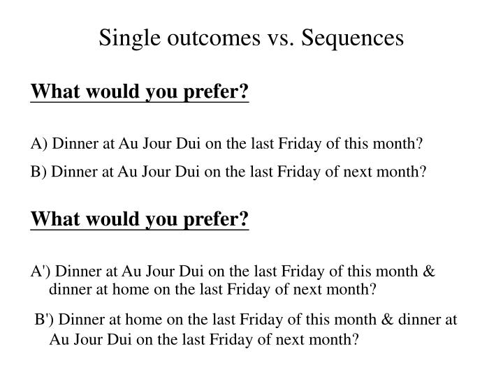 Single outcomes vs sequences